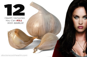 12 Health Vampires You Can Kill with Garlic - Doctor Scott Health