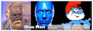 Blue Men - Graphic displaying Blue Man from Las Vegas, Papa Smurf and a man suffering from a pigmentation condition known as Argyria