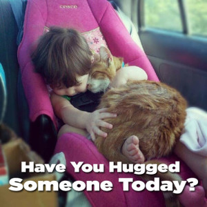 Giving someone a hug is nice for the recipient but usually the most therapeutic for the giver. Hug someone today!